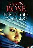 Eiskalt ist die Zärtlichkeit : Roman - Karen Rose