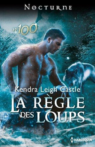 La règle des loups (Nocturne) par Kendra Leigh Castle