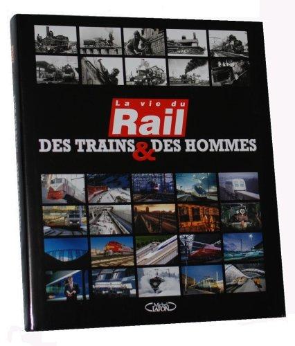 DES TRAINS ET DES HOMMES La VIE DU RAIL par PHILIPPE BRASSART