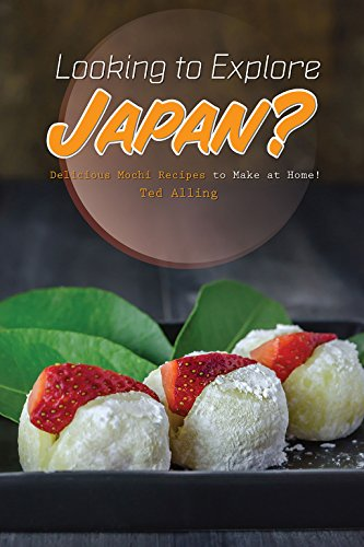 Looking to Explore Japan?: Delicious Mochi Recipes to Make at Home! (English Edition) (Candy Icecream Maker)