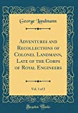 Adventures and Recollections of Colonel Landmann, Late of the Corps of Royal Engineers, Vol. 1 of 2 (Classic Reprint)
