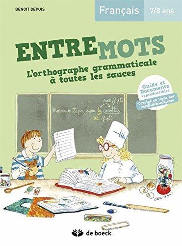 Entremots - l'Orthographe Grammaticale a Toutes les Sauces 7/8 Ans Guide Pedagogique + Corrige en Li by Benoit Depuis (2015-03-13) par Benoit Depuis