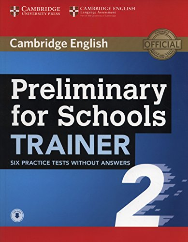 Preliminary for school trainer. Per le Scuole superiori: Preliminary for Schools Trainer 2 Six Practice Tests without Answers with Audio por Not available
