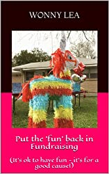 Put the 'fun' back in Fundraising: (It's ok to have fun - it's for a good cause!)