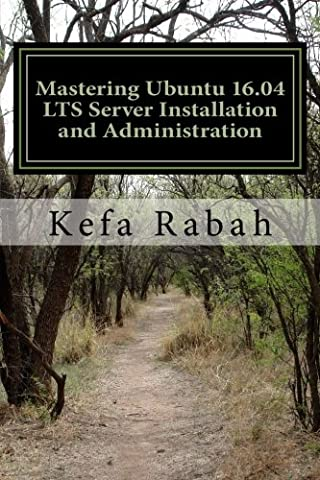 Mastering Ubuntu 16.04 LTS Server Installation and Administration: Training Manual: Covering Application Servers: Apache Tomcat 9, JBoss-eap 6, GlassFish 4, Eclipse IDE, and Backtrack 5 Pentest