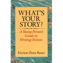 What's Your Story?: A Young Person's Guide to Writing Fiction by Marion Dane Bauer (1992-04-20)
