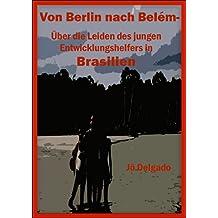 Von Berlin nach Belém: Über die Leiden des jungen Entwicklungshelfers in Brasilien