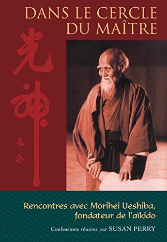 Dans le cercle du maître : Rencontres avec Morihei Ueshiba, le fondateur de l'aïkido