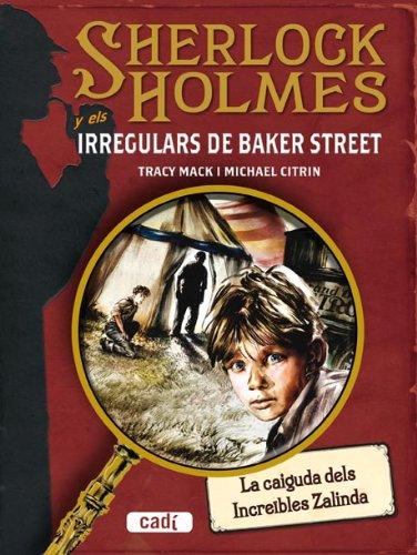 SHERLOCK HOLMES i els IRREGULARS DE BAKER STREET. La caiguda dels Increïbles Zalinda par Citrin  Michael