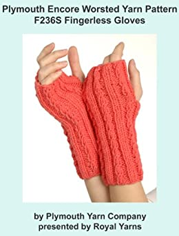Plymouth Encore Worsted Yarn Knitting Pattern F236S Fingerless Gloves (I Want To Knit) by [Royal Yarns]