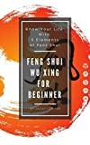 Feng Shui Wu Xing For Beginner: Know Your Life With 5 Elements of Feng Shui