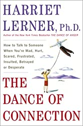 The Dance of Connection: How to Talk to Someone When You're Mad, Hurt, Scared, Frustrated, Insulted, Betrayed, or Desperate by Harriet Lerner (2001-08-21)