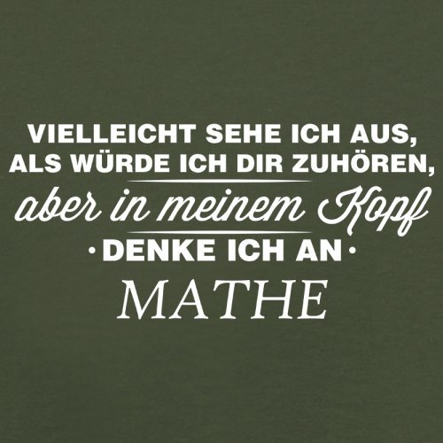 Vielleicht sehe ich aus als würde ich dir zuhören aber in meinem Kopf denke ich an Mathe - Herren T-Shirt - 13 Farben Olivgrün