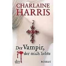 Der Vampir, der mich liebte: Roman