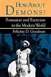 How about Demons?: Possession and Exorcism in the Modern World (Folklore Today) by Felicitas D. Goodman (1988-05-22)
