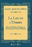 Telecharger Livres La Loi de L Ombre Revue D Ombres Chinees En Trois Parties Et Huit Tableaux Classic Reprint (PDF,EPUB,MOBI) gratuits en Francaise