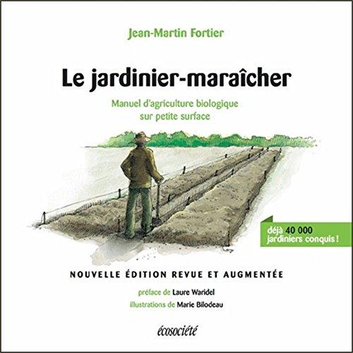 Le jardinier-maraîcher - Manuel d'agriculture biologique sur petite surface par Jean-Martin FORTIER