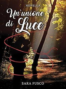 Un'unione di Luce (Vol. 2.5) di [Sara Fusco]