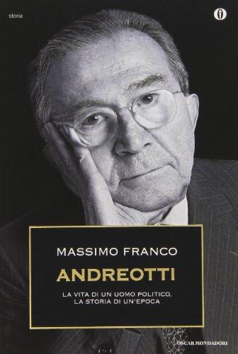 Andreotti. La vita di un uomo politico, la storia di un'epoca (Oscar storia) por Massimo Franco