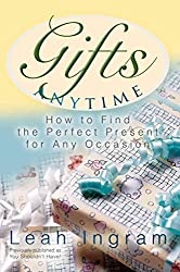 [(Gifts Anytime : How to Find the Perfect Present for Any Occasion)] [By (author) Leah Ingram] published on (May, 2005)