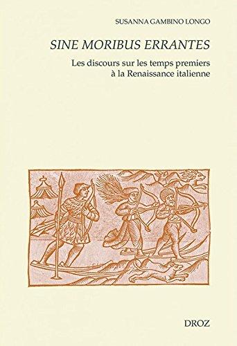 Sine moribus errantes: Les discours sur les temps premiers à la Renaissance italienne (Cahiers d'Humanisme et Renaissance t. 129) par Susanna Gambino Longo