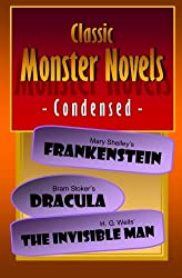 Classic Monster Novels Condensed: Mary Shelley's Frankenstein, Bram Stoker's Dracula, H. G. Wells' The Invisible Man by Joseph Lanzara (2012-09-28)