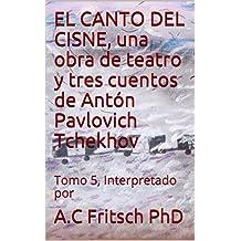 EL CANTO DEL CISNE, una obra de teatro y tres cuentos de Antón Pavlovich Tchekhov: Tomo 5, Interpretado por (Crema y nata de la literatura rusa)