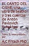 EL CANTO DEL CISNE, una obra de teatro y tres cuentos de  Antón Pavlovich Tchekhov: Tomo 5, Interpretado por (Crema y nata de la literatura rusa) (Spanish Edition)