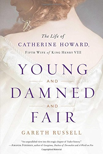 Young and Damned and Fair: The Life of Catherine Howard, Fifth Wife of King Henry VIII por MR Gareth Russell