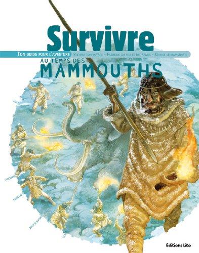 Survivre au temps des mammouths : Ton guide pour l'aventure - Ds 8 ans ( prim )