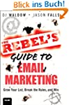 The Rebel's Guide to Email Marketing:...