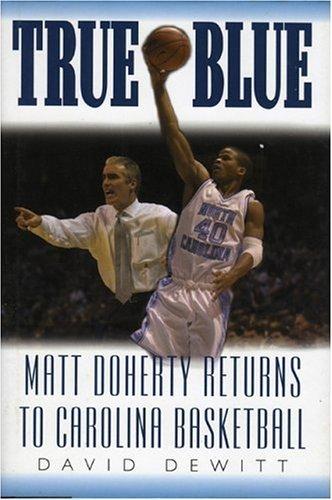 True Blue: Matt Doherty Returns to Carolina Basketball by David Dewitt (2002-02-11) par David Dewitt