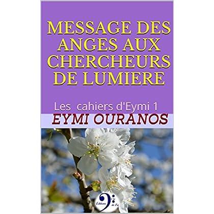 MESSAGE DES ANGES AUX CHERCHEURS DE LUMIERE: Les cahiers d'Eymi 1