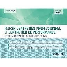 Réussir l'entretien professionnel et l'entretien de performance: Préparer, conduire les échanges, assurer le suivi