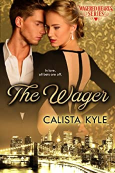The Wager: A Billionaire Romance (Wagered Hearts Series Book 1) (English Edition) von [Kyle, Calista]