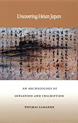 Uncovering Heian Japan-PB: An Archaeology of Sensation and Inscription (Asia-Pacific)