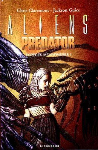 Aliens Predator, tome 1. Espèces meurtrières par Chris Claremont