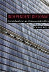 Independent Diplomat: Dispatches from an Unaccountable Elite (Crisis in World Politics)