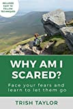Book cover image for Why Am I Scared?: Face Your Fears and Learn to Let Them Go