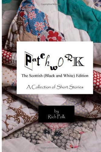 Patchwork, The Scottish (Black & White) Edition: A collection of Short Stories