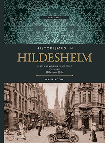 Historismus in Hildesheim: Leben und Wohnen in der Stadt zwischen 1814 und 1914