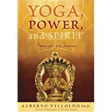 Yoga, Power, and Spirit: Patanjali the Shaman by Alberto Villoldo (2007-05-31)