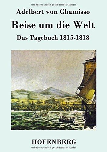 Reise um die Welt: Das Tagebuch 1815-1818
