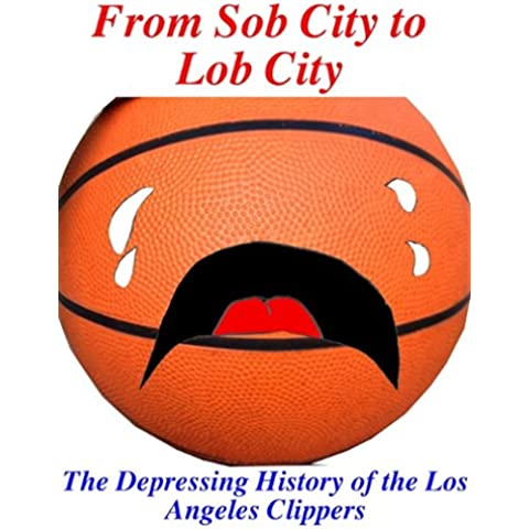 From Sob City to Lob City: The Depressing History of the Los Angeles Clippers (English Edition)