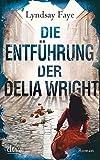 Die Entführung der Delia Wright: Roman (Timothy Wilde) von Lyndsay Faye