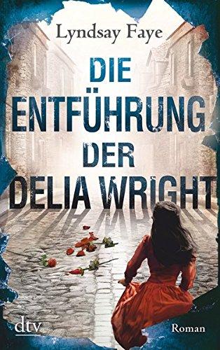 Buchseite und Rezensionen zu 'Die Entführung der Delia Wright: Roman (Timothy Wilde)' von Lyndsay Faye