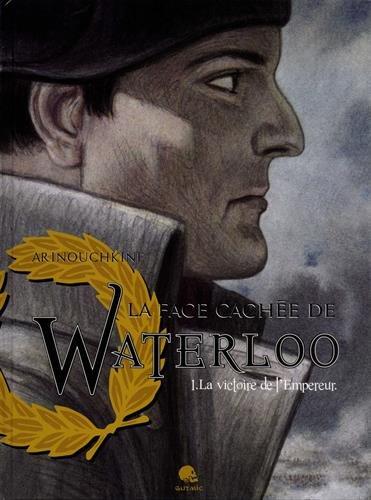 face cachée de Waterloo (La). 1, La victoire de l'Empereur   Arinouchkine, Andreï (1964-....). Auteur