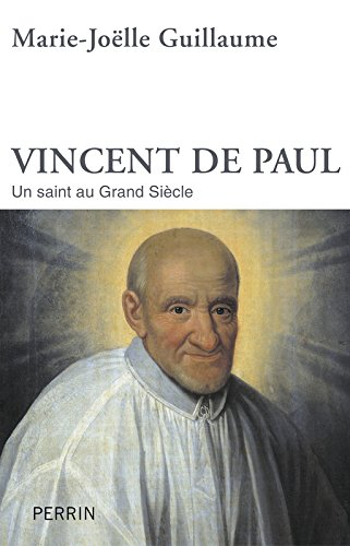 Vincent de Paul : Un saint au Grand Sicle