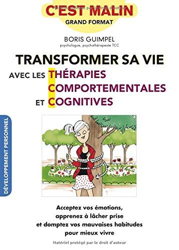 Transformer sa vie avec les thérapies comportementales et cognitves par Boris Guimpel