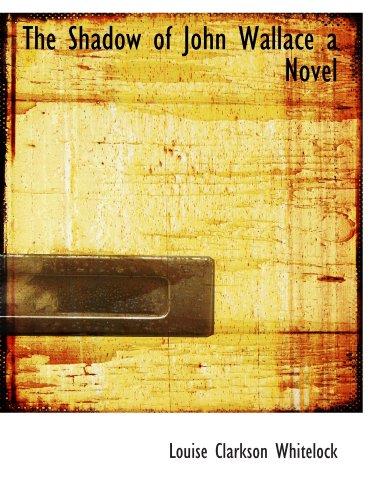 The Shadow of John Wallace a Novel